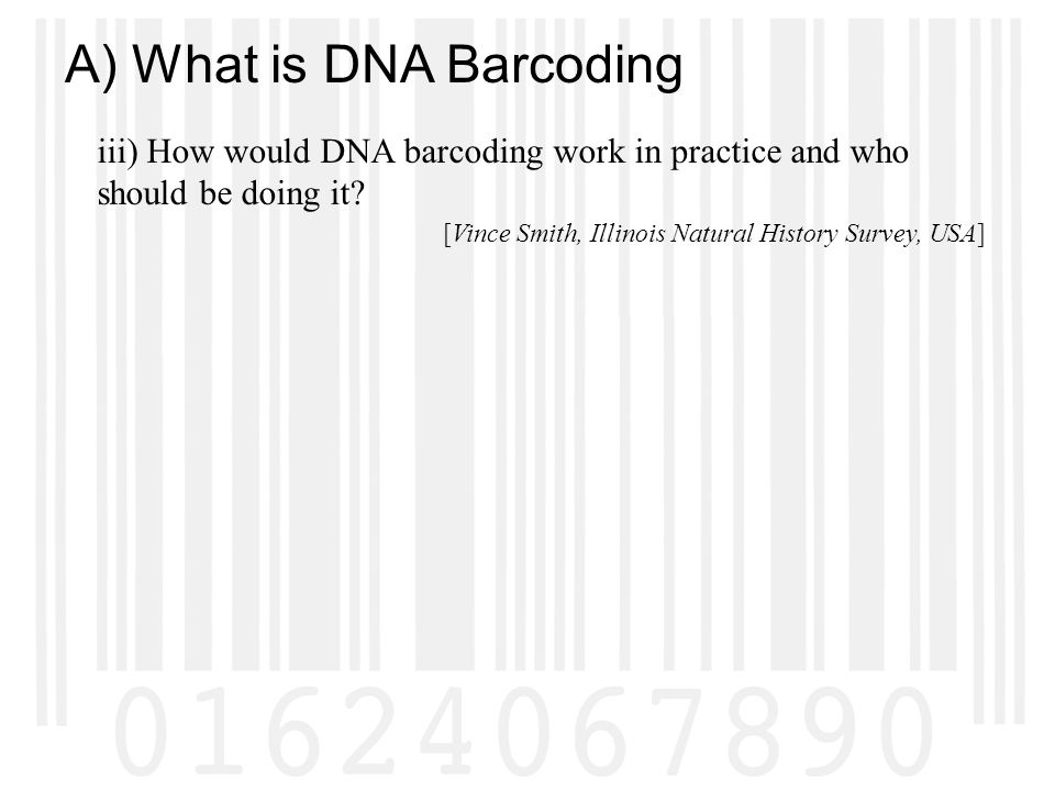 A) What is DNA Barcoding iii) How would DNA barcoding work in practice and who should be doing it.