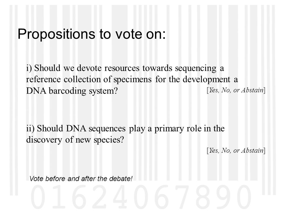 Propositions to vote on: i) Should we devote resources towards sequencing a reference collection of specimens for the development a DNA barcoding system.