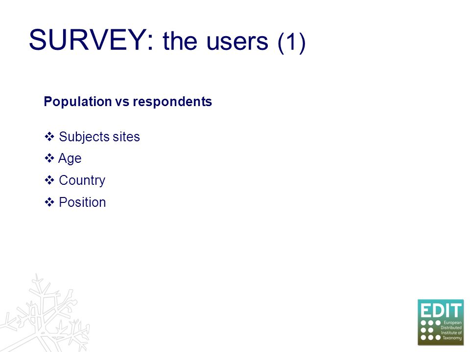 SURVEY: the users (1) Population vs respondents Subjects sites Age Country Position