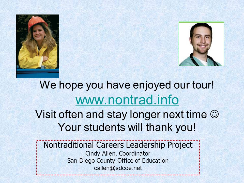 We hope you have enjoyed our tour! www.nontrad.info Visit often and stay longer next time Your students will thank you! www.nontrad.info Nontraditiona
