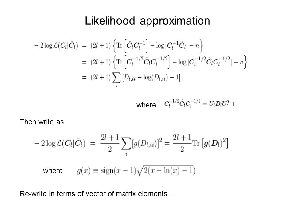 Likelihood approximation where Then write as where Re-write in terms of vector of matrix elements…