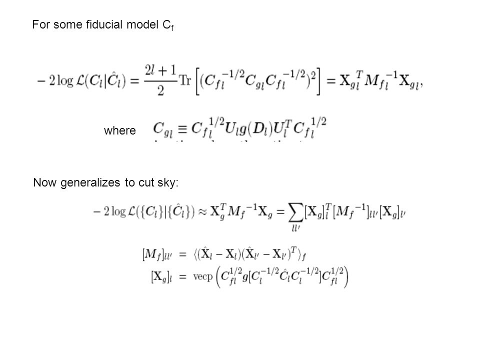 For some fiducial model C f where Now generalizes to cut sky: