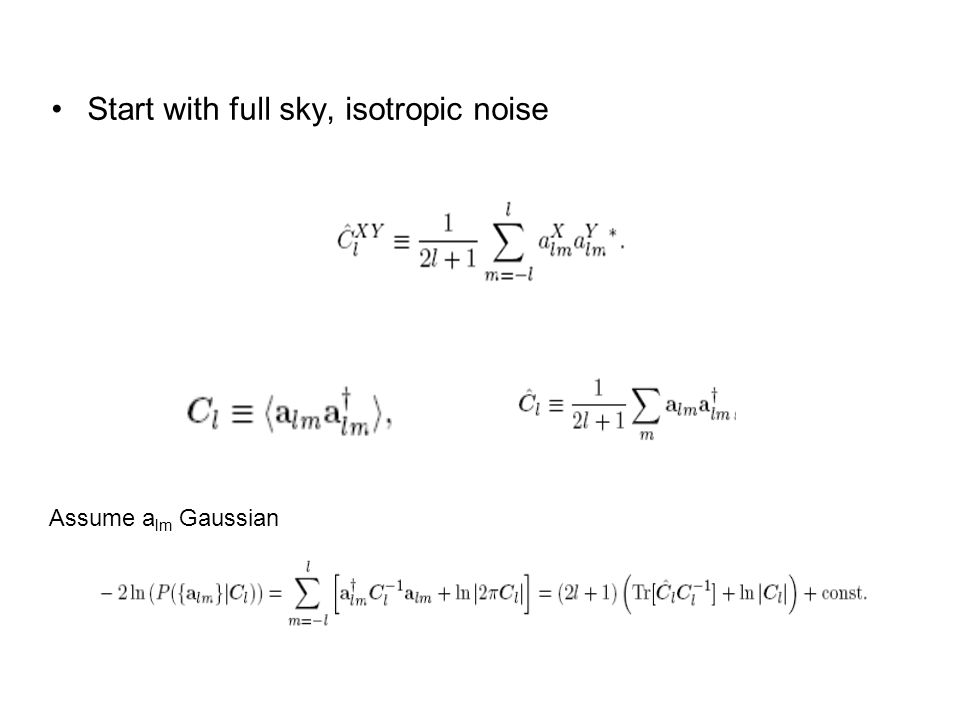 Start with full sky, isotropic noise Assume a lm Gaussian
