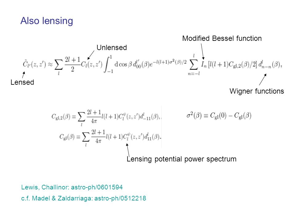 Also lensing Lensing potential power spectrum Lensed Unlensed Lewis, Challinor: astro-ph/0601594 Modified Bessel function Wigner functions c.f. Madel