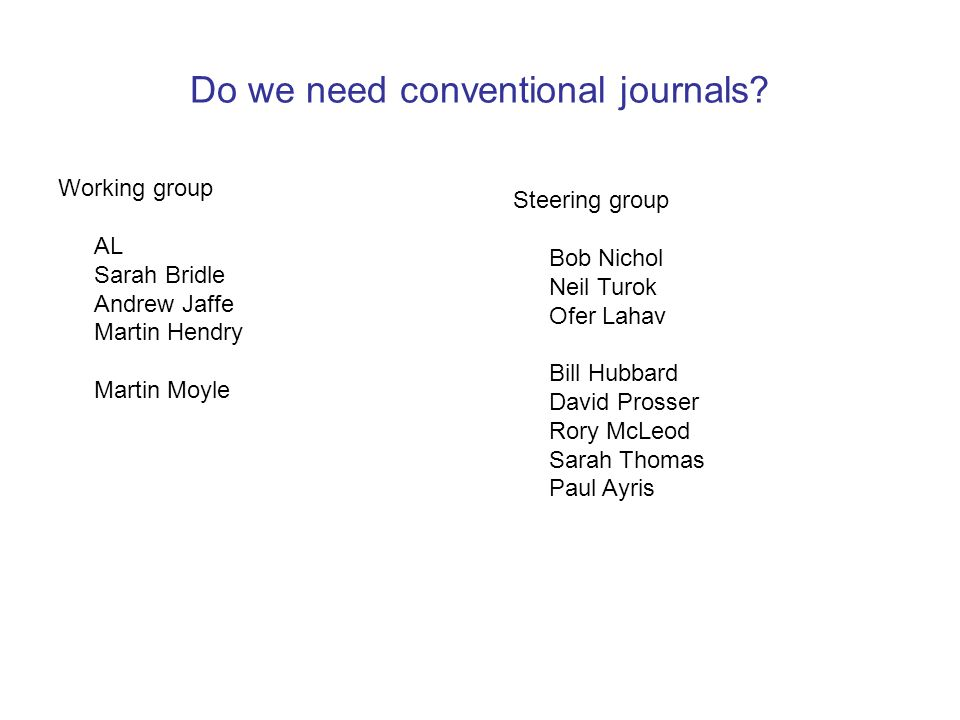Do we need conventional journals? Working group AL Sarah Bridle Andrew Jaffe Martin Hendry Martin Moyle Steering group Bob Nichol Neil Turok Ofer Laha