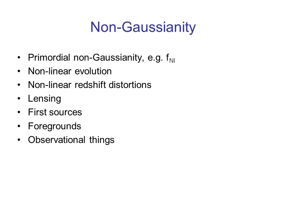 Non-Gaussianity Primordial non-Gaussianity, e.g.