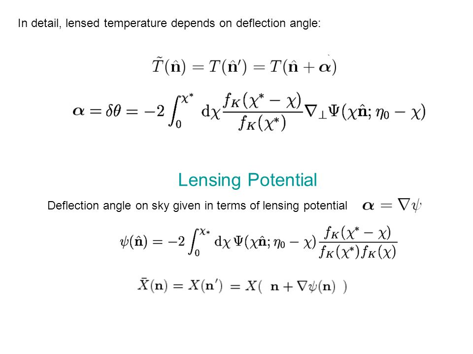 In detail, lensed temperature depends on deflection angle: Lensing Potential Deflection angle on sky given in terms of lensing potential