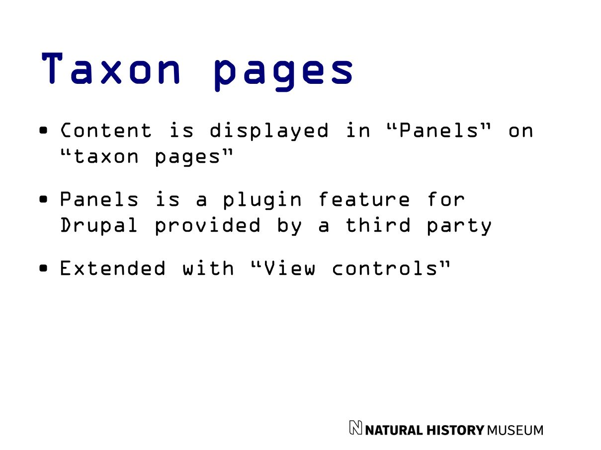 Taxon pages Content is displayed in Panels on taxon pages Panels is a plugin feature for Drupal provided by a third party Extended with View controls