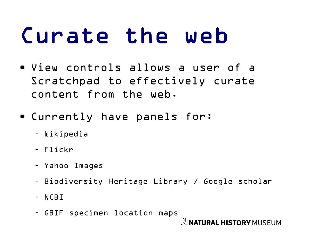 Curate the web View controls allows a user of a Scratchpad to effectively curate content from the web. Currently have panels for: –Wikipedia –Flickr –