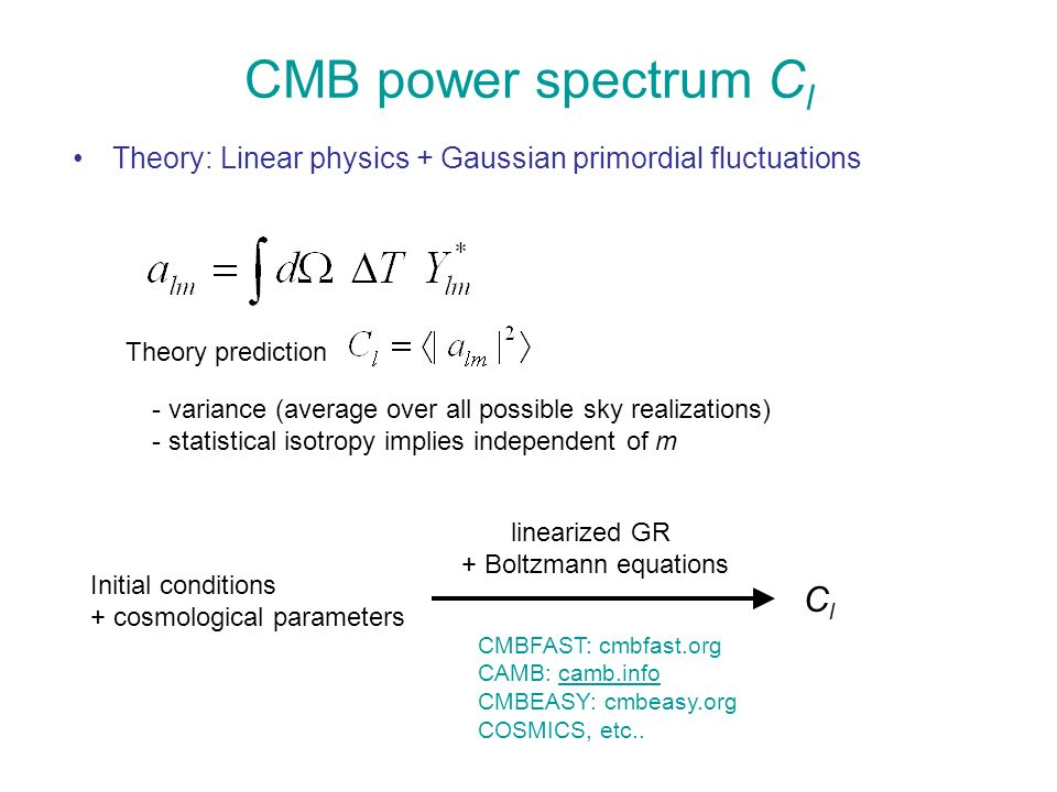 CMB power spectrum C l Theory: Linear physics + Gaussian primordial fluctuations Theory prediction - variance (average over all possible sky realizati