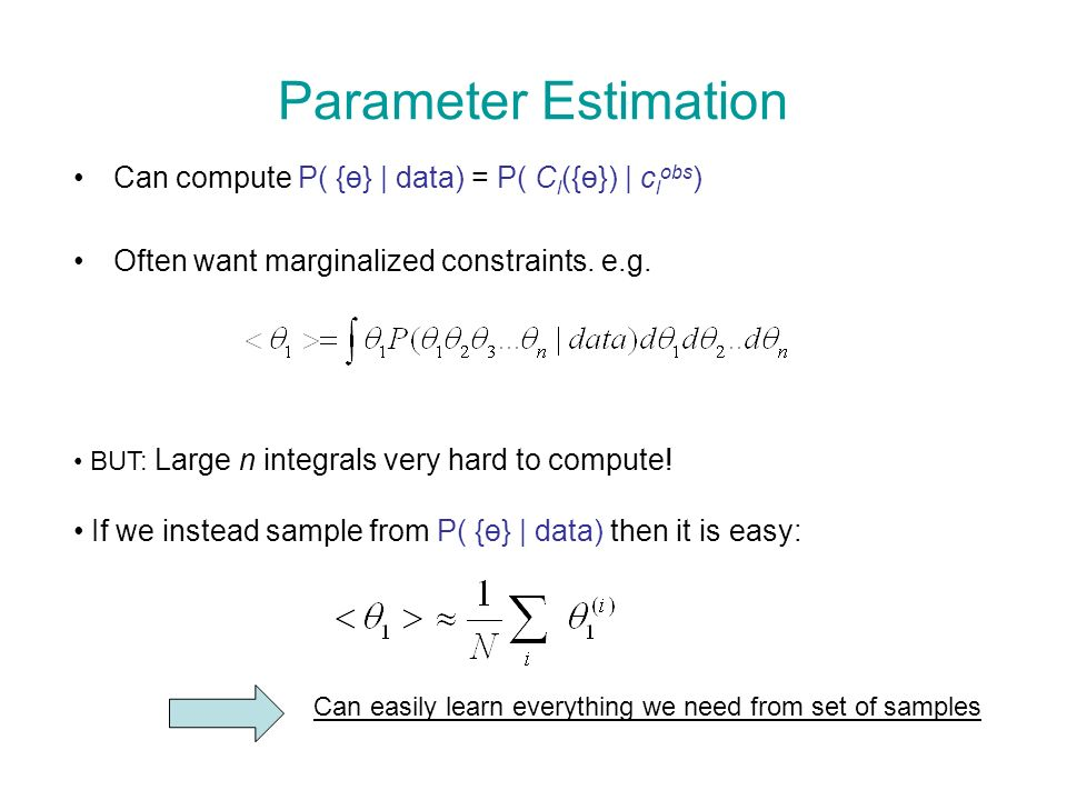 Parameter Estimation Can compute P( {ө} | data) = P( C l ({ө}) | c l obs ) Often want marginalized constraints. e.g. BUT: Large n integrals very hard