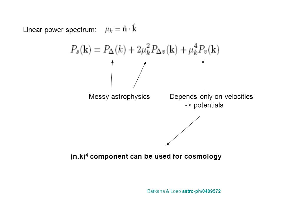 Linear power spectrum: Messy astrophysicsDepends only on velocities -> potentials (n.k) 4 component can be used for cosmology Barkana & Loeb astro-ph/