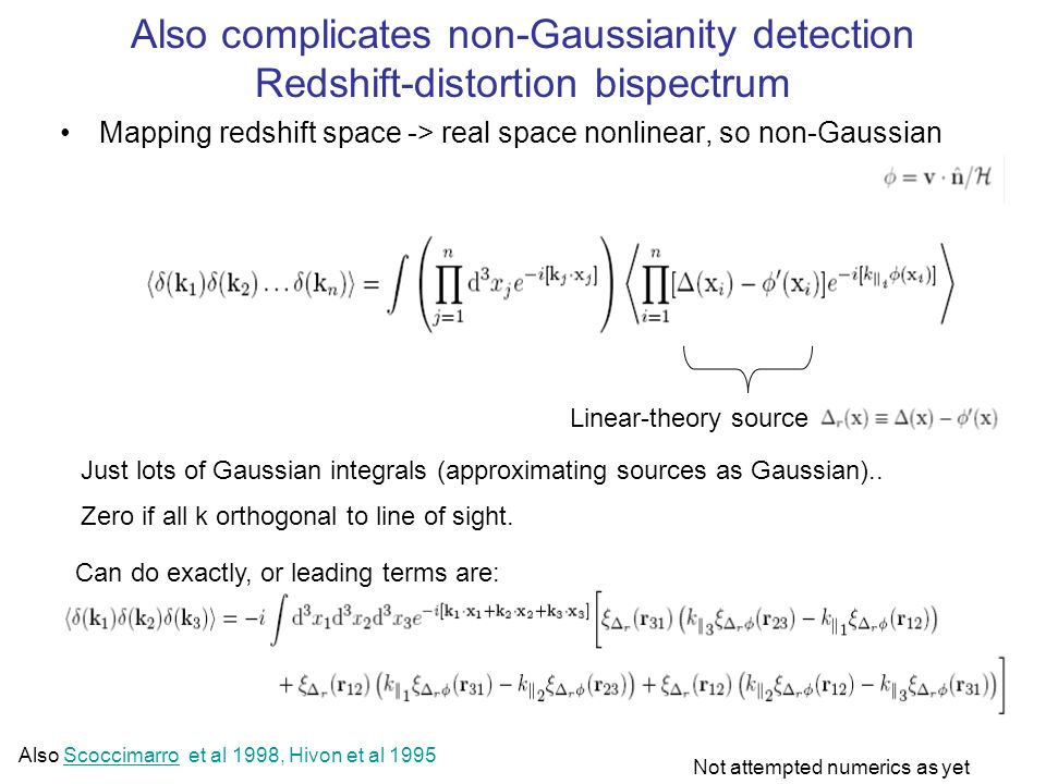 Also complicates non-Gaussianity detection Redshift-distortion bispectrum Mapping redshift space -> real space nonlinear, so non-Gaussian Just lots of