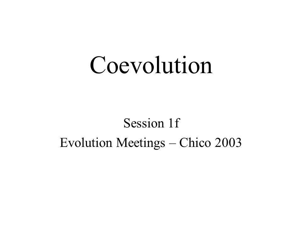 Coevolution Session 1f Evolution Meetings – Chico 2003