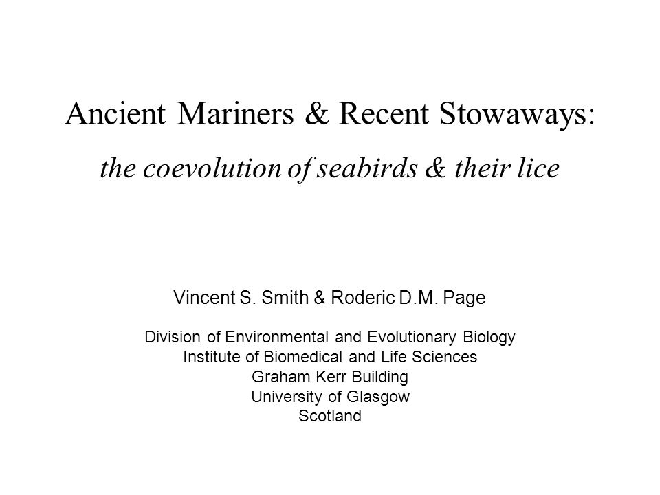 Ancient Mariners & Recent Stowaways: the coevolution of seabirds & their lice Division of Environmental and Evolutionary Biology Institute of Biomedic