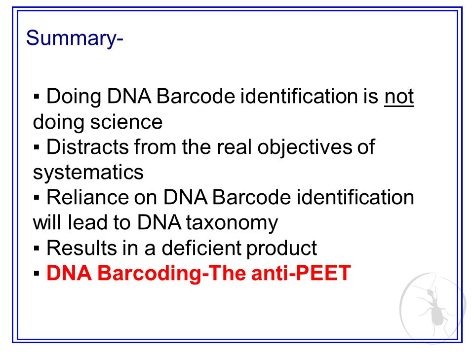 Doing DNA Barcode identification is not doing science Distracts from the real objectives of systematics Reliance on DNA Barcode identification will le
