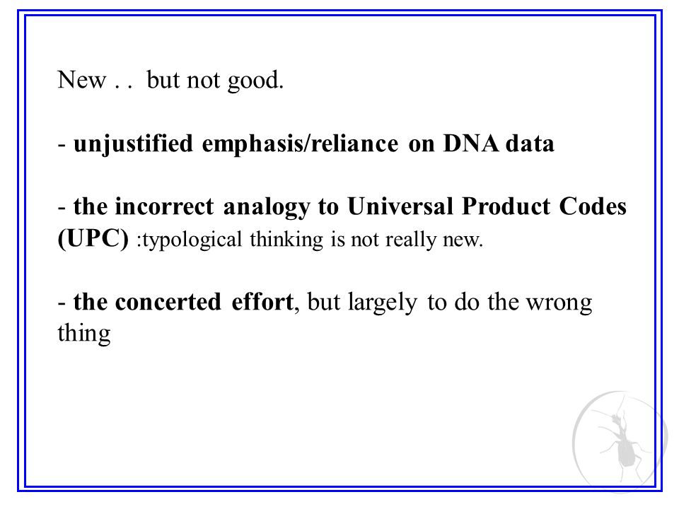 New.. but not good. - unjustified emphasis/reliance on DNA data - the incorrect analogy to Universal Product Codes (UPC) :typological thinking is not