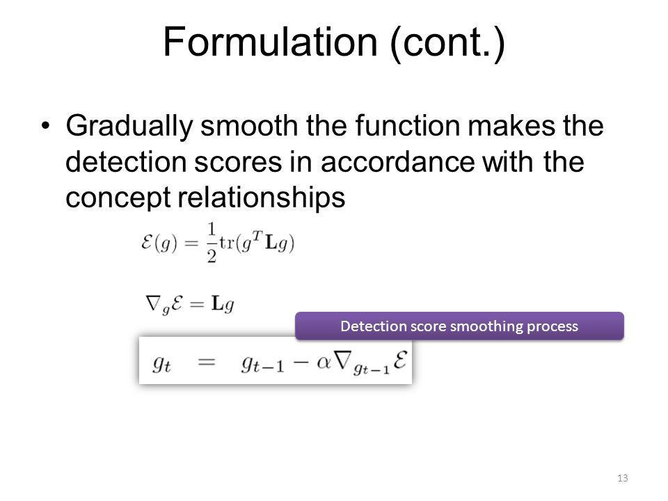Formulation (cont.) Gradually smooth the function makes the detection scores in accordance with the concept relationships Detection score smoothing process 13
