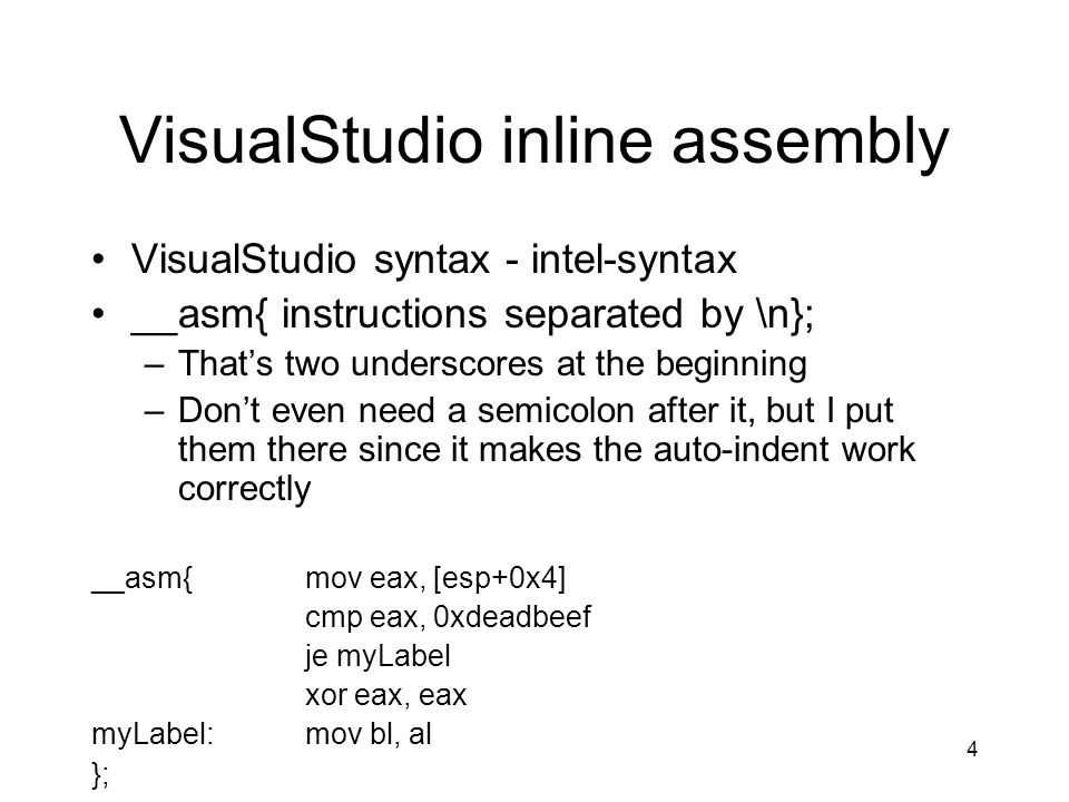 4 VisualStudio inline assembly VisualStudio syntax - intel-syntax __asm{ instructions separated by \n}; –Thats two underscores at the beginning –Dont
