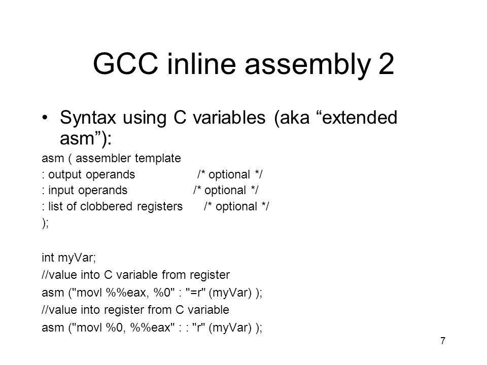 7 GCC inline assembly 2 Syntax using C variables (aka extended asm): asm ( assembler template : output operands /* optional */ : input operands /* opt
