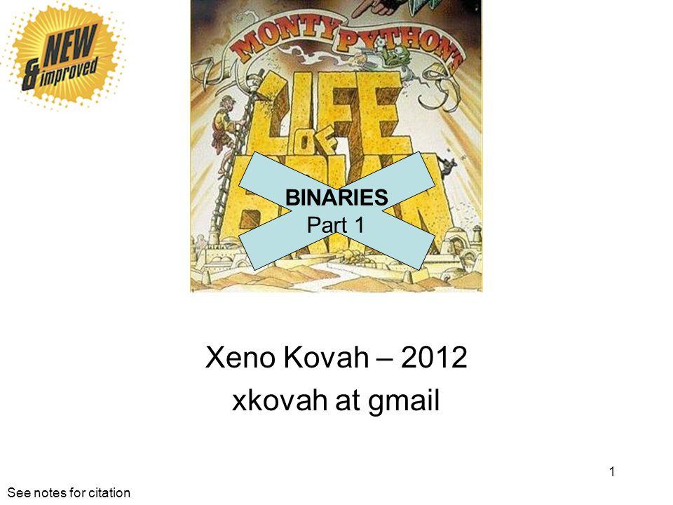 Xeno Kovah – 2012 xkovah at gmail 1 BINARIES Part 1 See notes for citation