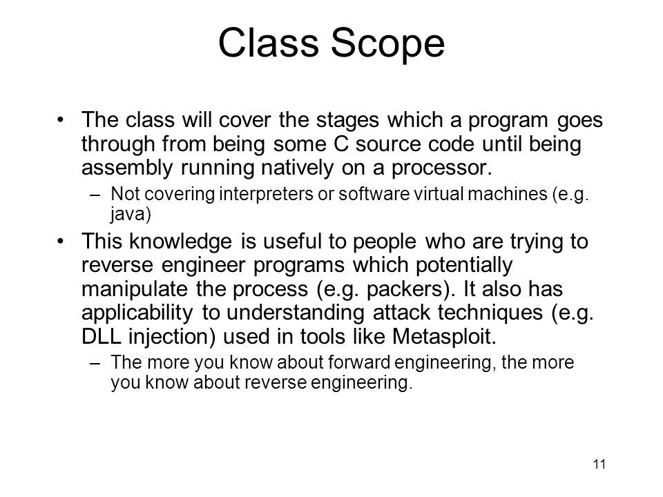 Class Scope The class will cover the stages which a program goes through from being some C source code until being assembly running natively on a proc