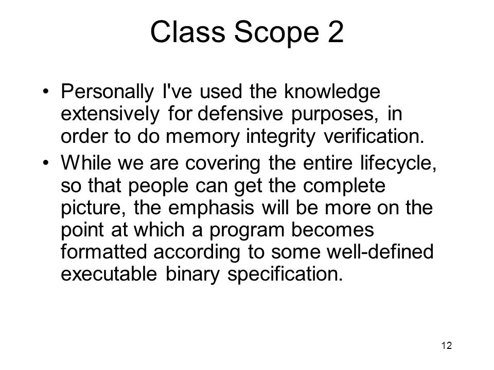 Class Scope 2 Personally I've used the knowledge extensively for defensive purposes, in order to do memory integrity verification. While we are coveri