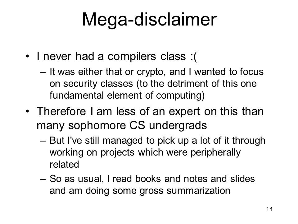 Mega-disclaimer I never had a compilers class :( –It was either that or crypto, and I wanted to focus on security classes (to the detriment of this on