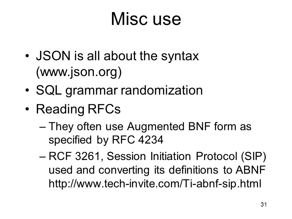 Misc use JSON is all about the syntax (www.json.org) SQL grammar randomization Reading RFCs –They often use Augmented BNF form as specified by RFC 423