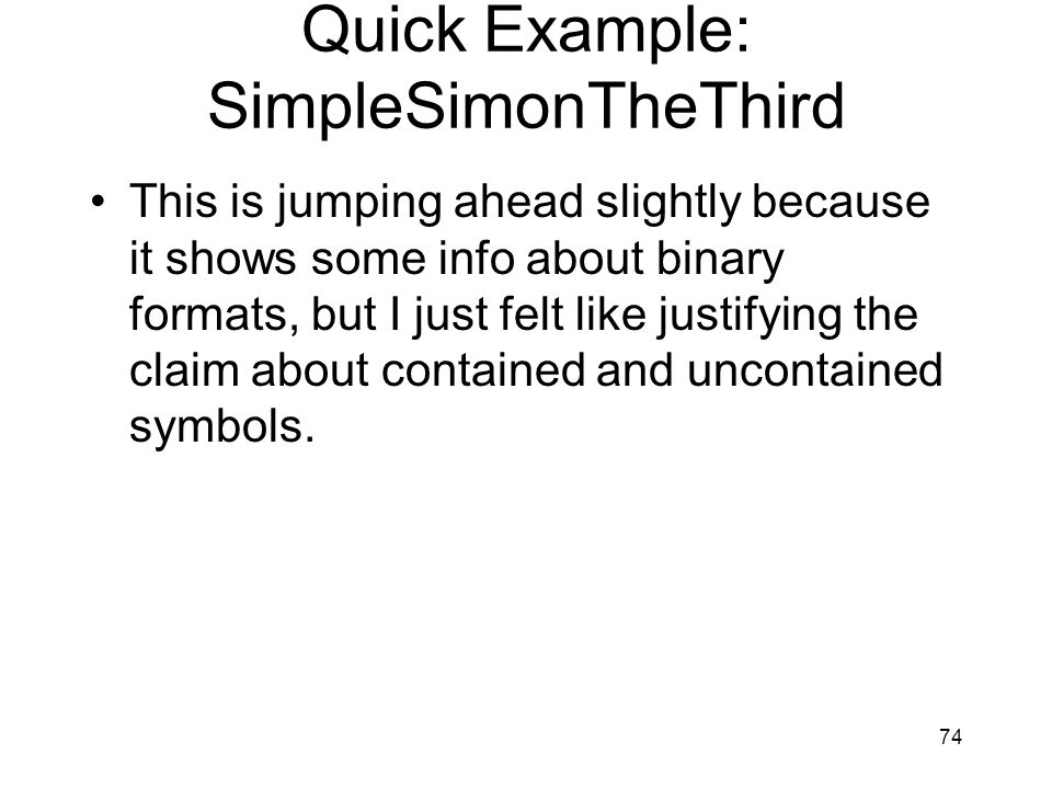 Quick Example: SimpleSimonTheThird This is jumping ahead slightly because it shows some info about binary formats, but I just felt like justifying the claim about contained and uncontained symbols.