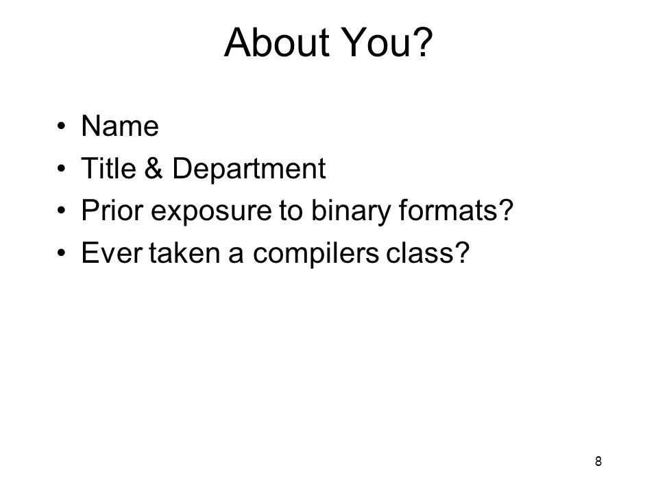 About You? Name Title & Department Prior exposure to binary formats? Ever taken a compilers class? 8