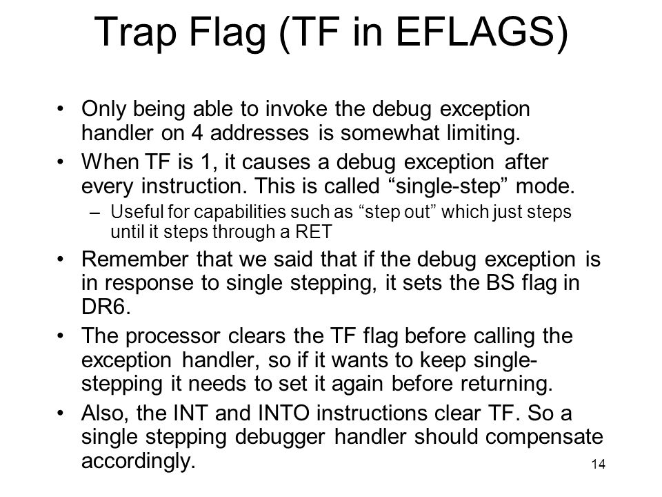 14 Trap Flag (TF in EFLAGS) Only being able to invoke the debug exception handler on 4 addresses is somewhat limiting.