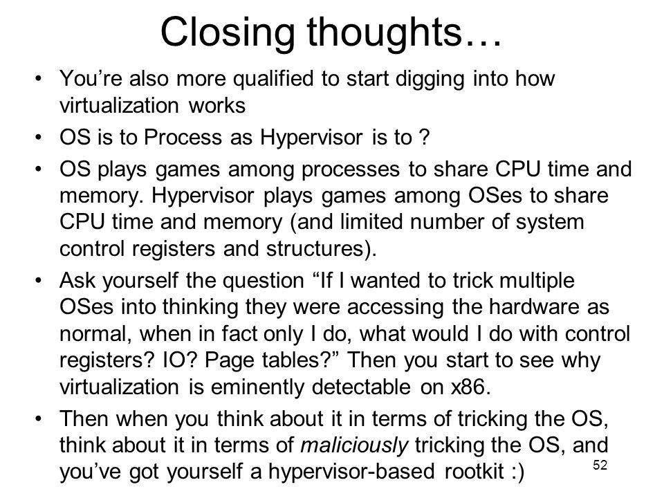 52 Closing thoughts… Youre also more qualified to start digging into how virtualization works OS is to Process as Hypervisor is to .