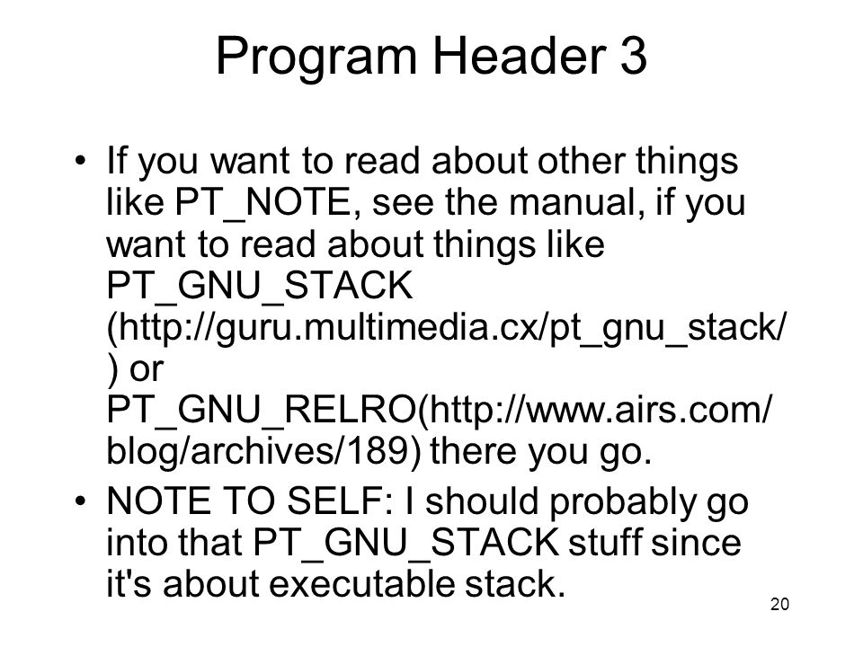 Program Header 3 If you want to read about other things like PT_NOTE, see the manual, if you want to read about things like PT_GNU_STACK (http://guru.