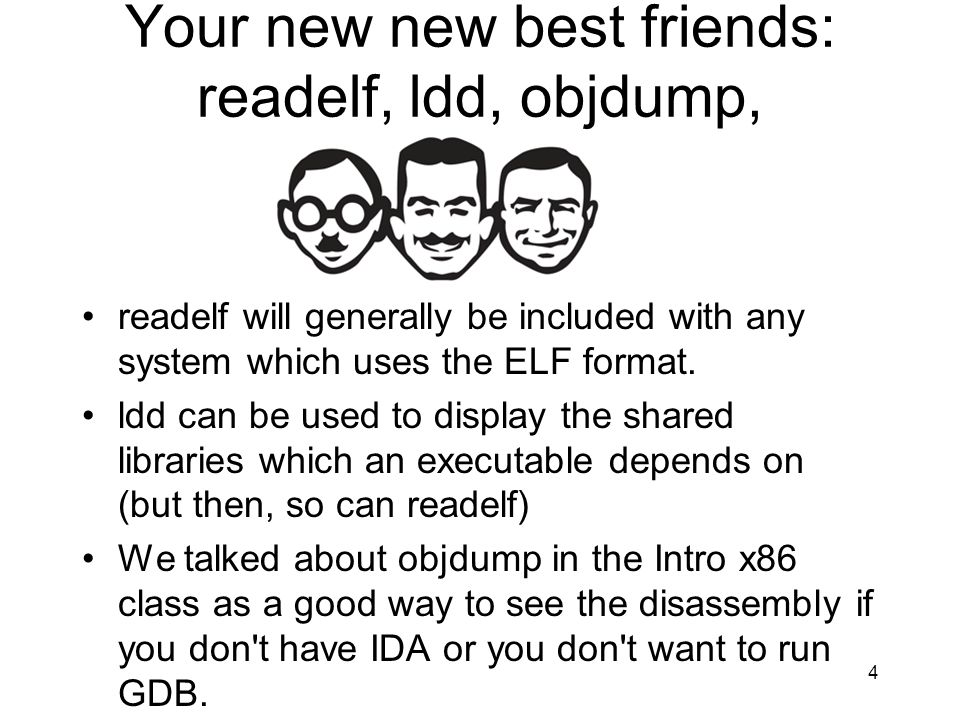 Your new new best friends: readelf, ldd, objdump, readelf will generally be included with any system which uses the ELF format. ldd can be used to dis