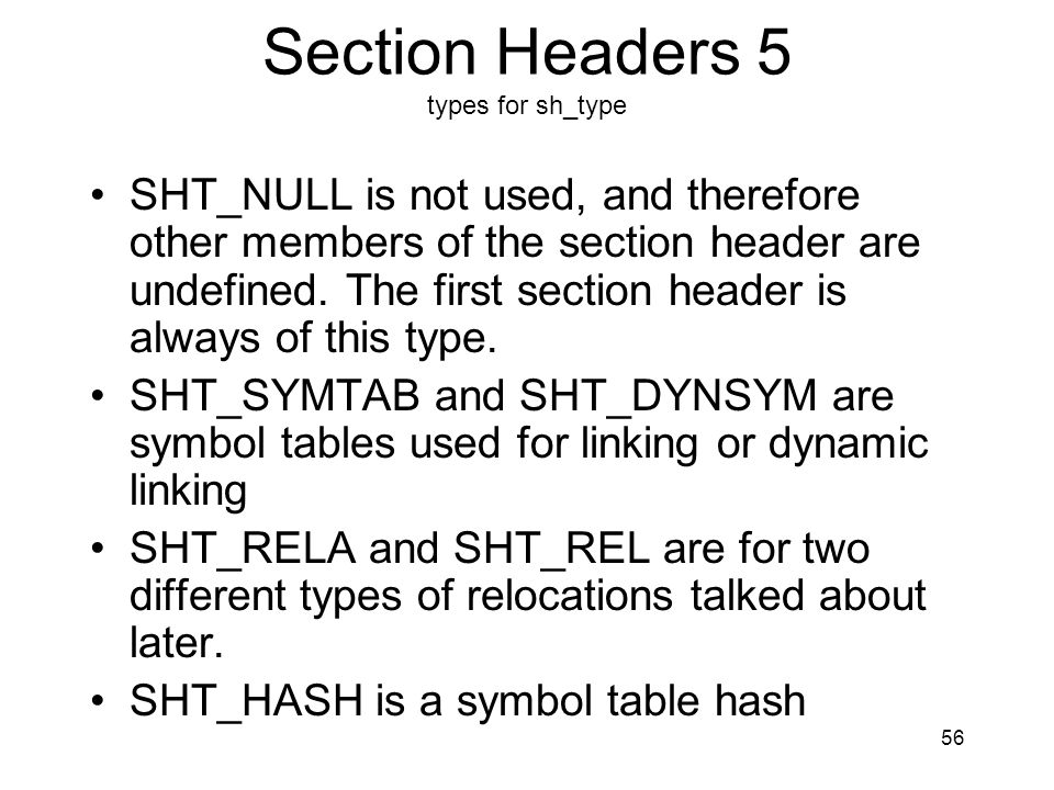 Section Headers 5 types for sh_type SHT_NULL is not used, and therefore other members of the section header are undefined. The first section header is