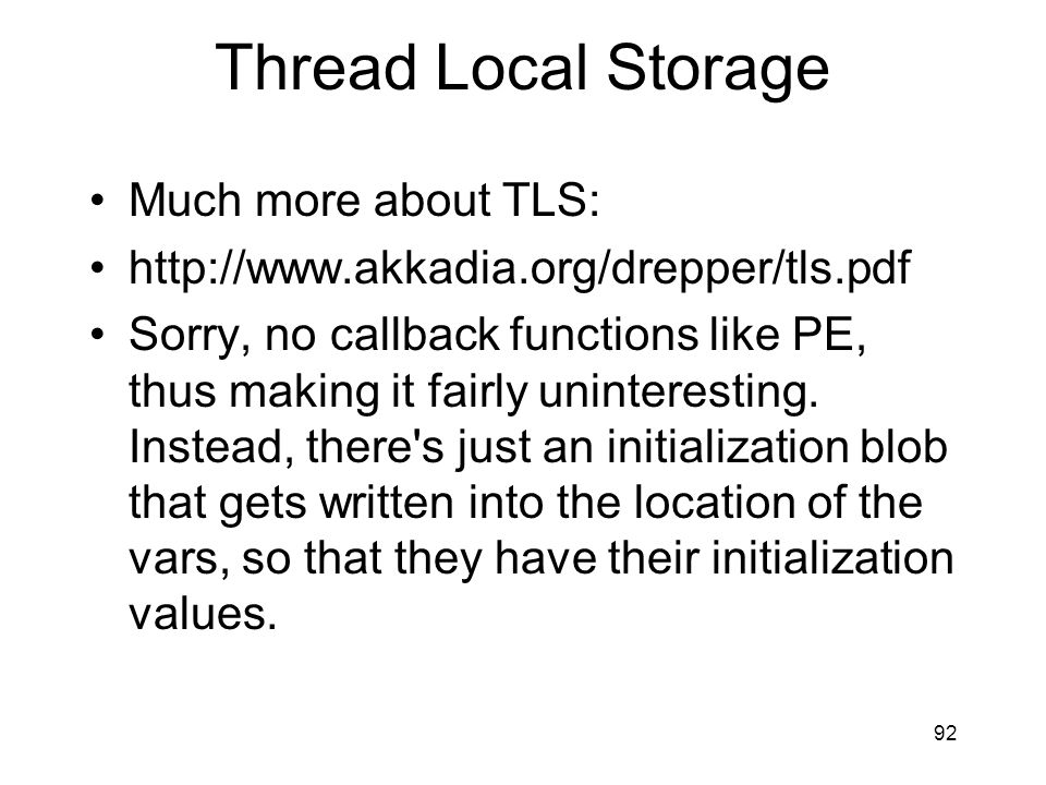 Thread Local Storage Much more about TLS: http://www.akkadia.org/drepper/tls.pdf Sorry, no callback functions like PE, thus making it fairly uninteres