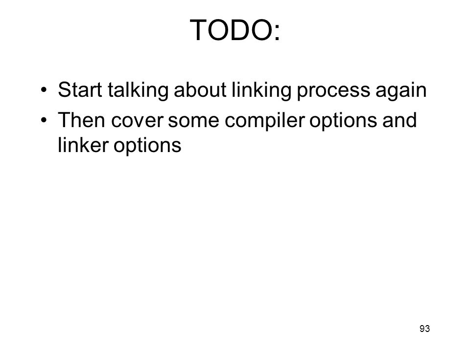 TODO: Start talking about linking process again Then cover some compiler options and linker options 93