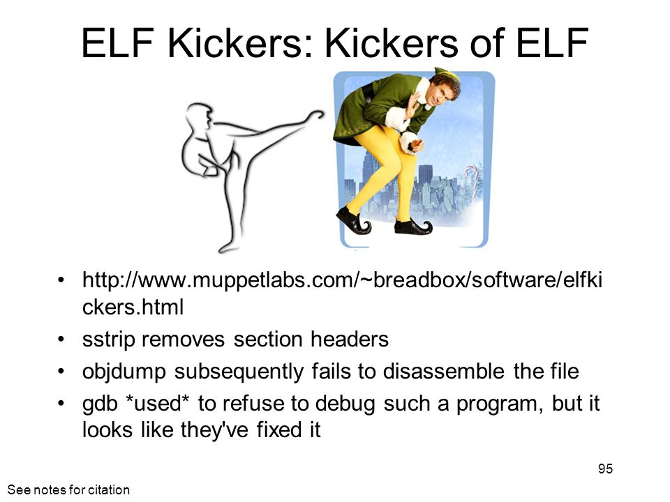 ELF Kickers: Kickers of ELF http://www.muppetlabs.com/~breadbox/software/elfki ckers.html sstrip removes section headers objdump subsequently fails to