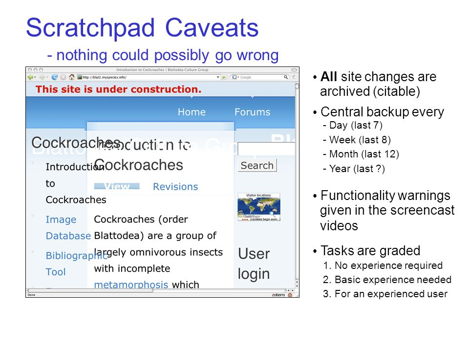 Scratchpad Caveats - nothing could possibly go wrong All site changes are archived (citable) Central backup every - Day (last 7) - Week (last 8) - Mon