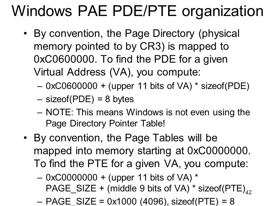 Windows PAE PDE/PTE organization By convention, the Page Directory (physical memory pointed to by CR3) is mapped to 0xC0600000. To find the PDE for a