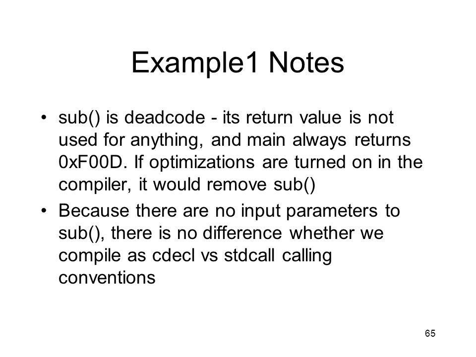 65 Example1 Notes sub() is deadcode - its return value is not used for anything, and main always returns 0xF00D. If optimizations are turned on in the