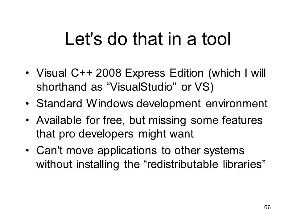 66 Let's do that in a tool Visual C++ 2008 Express Edition (which I will shorthand as VisualStudio or VS) Standard Windows development environment Ava