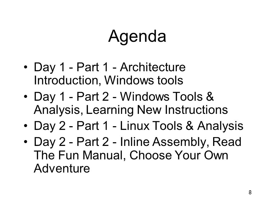 8 Agenda Day 1 - Part 1 - Architecture Introduction, Windows tools Day 1 - Part 2 - Windows Tools & Analysis, Learning New Instructions Day 2 - Part 1
