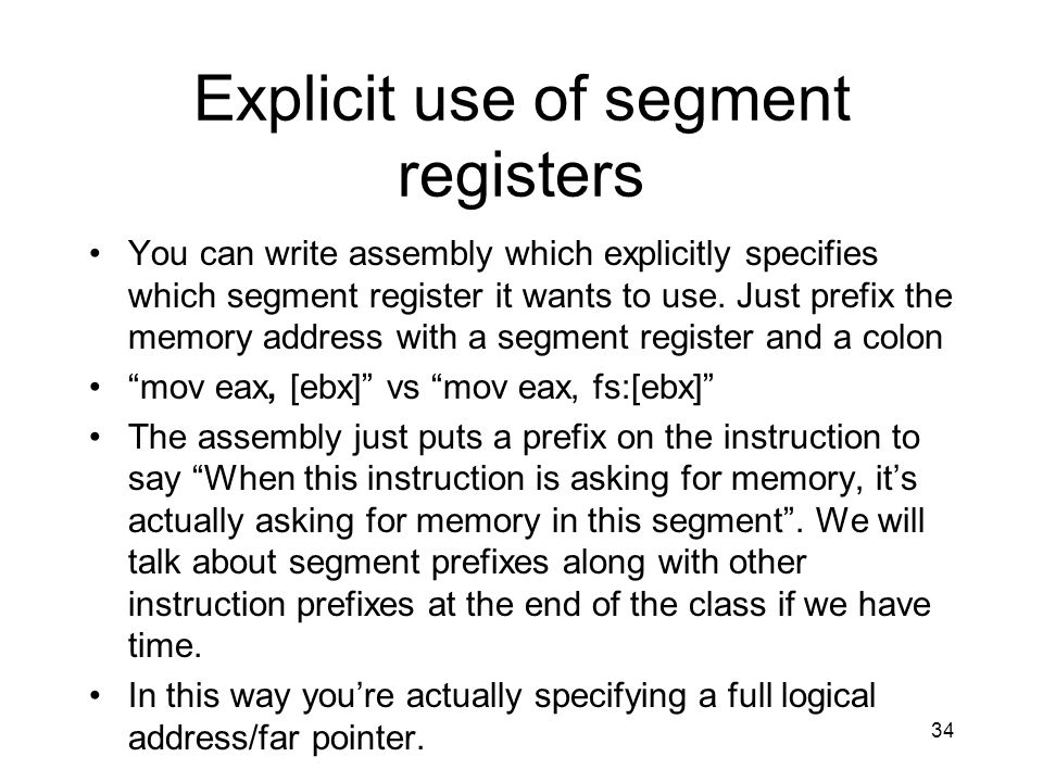 Explicit use of segment registers You can write assembly which explicitly specifies which segment register it wants to use. Just prefix the memory add