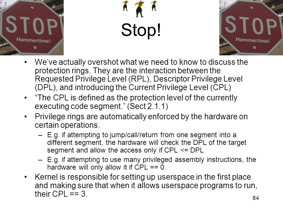 64 Stop! Weve actually overshot what we need to know to discuss the protection rings. They are the interaction between the Requested Privilege Level (