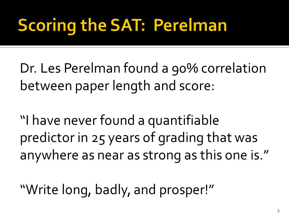 Dr. Les Perelman found a 90% correlation between paper length and score: I have never found a quantifiable predictor in 25 years of grading that was a