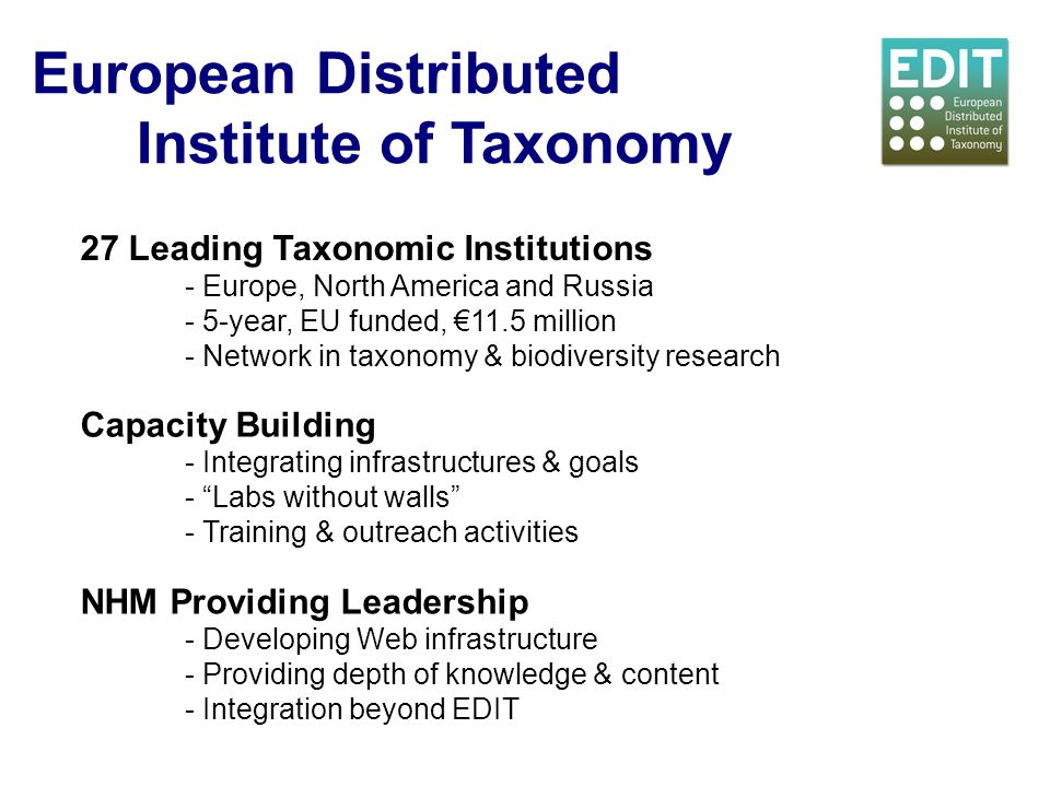 European Distributed Institute of Taxonomy 27 Leading Taxonomic Institutions - Europe, North America and Russia - 5-year, EU funded, 11.5 million - Ne