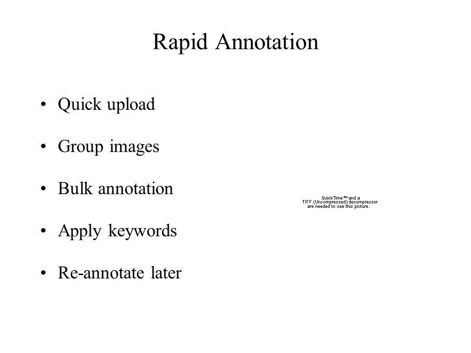 Rapid Annotation Quick upload Group images Bulk annotation Apply keywords Re-annotate later