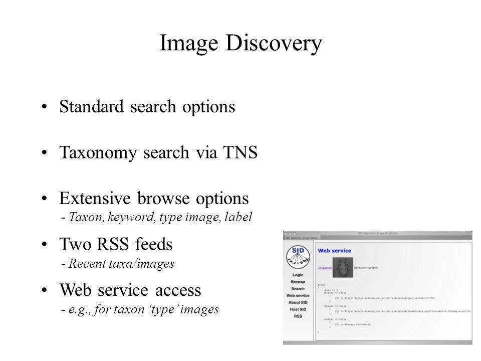 Image Discovery Standard search options Taxonomy search via TNS Extensive browse options - Taxon, keyword, type image, label Two RSS feeds - Recent taxa/images - e.g., for taxon type images Web service access